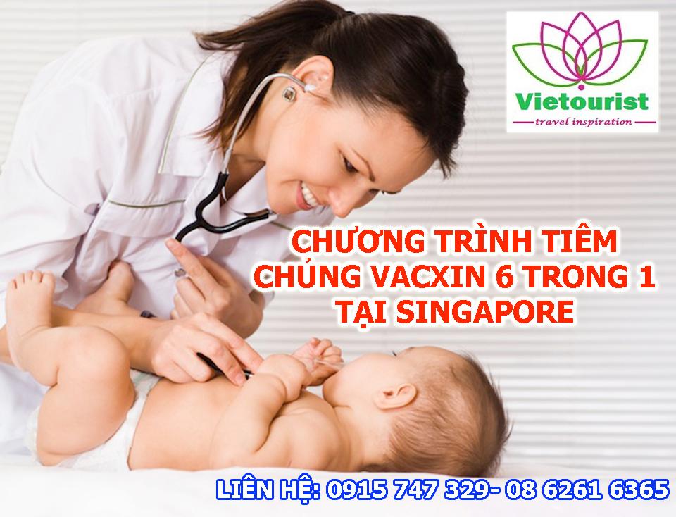 Tiêm chủng Vacxin 6 trong 1 cho bé kết hợp du lịch Singapore